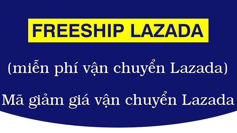 Mã Freeship lazada là gì? Cách sưu tầm mã miễn phí vận chuyển lazada