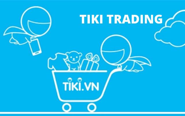 Tiki trading là gì? 5 lý do bạn nên mua hàng tại Tiki trading